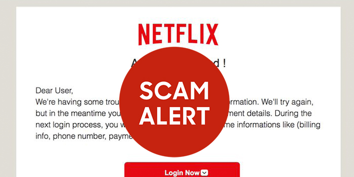 SCAM ALERT! AN EMAIL SCAM INVOLVING YOUR NETFLIX ACCOUNT IS MAKING THE ROUNDS